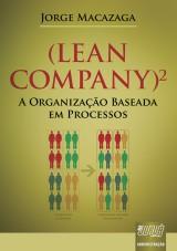 Capa do livro: Lean Company - A Organização Baseada em Processos, Jorge Macazaga