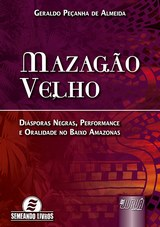 Capa do livro: Mazagão Velho - Diásporas Negras, Performance e Oralidade no Baixo Amazonas, Geraldo Peçanha de Almeida