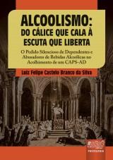 Capa do livro: Alcoolismo - Do Cálice que Cala à Escuta que Liberta, Luiz Felipe Castelo Branco da Silva
