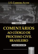 Capa do livro: Coment�rios ao C�digo de Processo Civil Brasileiro - Artigos 844 ao 889 - Volume 12, J. E. Carreira Alvim