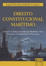 Capa do livro: Direito Constitucional Marítimo - O Acesso à Justiça no Tribunal Marítimo e seus Princípios Constitucionais Processuais, Ingrid Zanella Andrade Campos