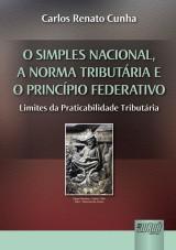 Capa do livro: Simples Nacional, a Norma Tribut�ria e o Princ�pio Federativo, O - Limites da Praticabilidade Tribut�ria, Carlos Renato Cunha