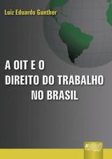Capa do livro: OIT e o Direito do Trabalho no Brasil, A, Luiz Eduardo Gunther
