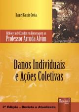 Capa do livro: Danos Individuais e Ações Coletivas - Biblioteca de Estudos em Homenagem ao Professor Arruda Alvim, Daniel Carnio Costa