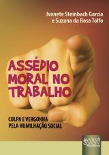 Capa do livro: Assédio Moral no Trabalho - Culpa e Vergonha pela Humilhação Social, Ivonete Steinbach Garcia e Suzana da Rosa Tolfo