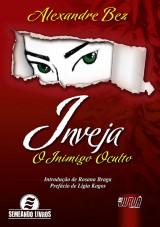 Capa do livro: Inveja - O Inimigo Oculto - Introdução de Rosana Braga - Prefácio de Ligia Kogos, Alexandre Bez
