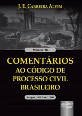 Capa do livro: Coment�rios ao C�digo de Processo Civil Brasileiro - Artigos 1.103 ao 1.220 - Volume 16, J. E. Carreira Alvim