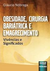 Capa do livro: Obesidade, Cirurgia Bariátrica e Emagrecimento - Vivências e Significados, Gláucio Nóbrega