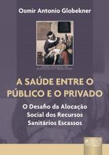 Capa do livro: Saúde entre o Público e o Privado, A, Osmir Antonio Globekner