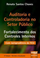 Capa do livro: Auditoria e Controladoria no Setor Público - Fortalecimento dos Controles Internos - Com Jurisprudência do TCU, Renato Santos Chaves