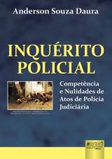 Capa do livro: Inqu�rito Policial - Compet�ncia e Nulidades de Atos de Pol�cia Judici�ria, 4� Edi��o - Revista e Atualizada, Anderson Souza Daura