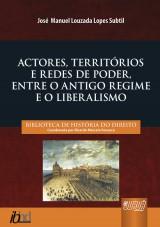 Capa do livro: Actores, Territórios e Redes de Poder, Entre o Antigo Regime e o Liberalismo, José Manuel Louzada Lopes Subtil