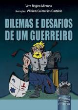 Capa do livro: Dilemas e Desafios de um Guerreiro, Vera Regina Miranda - Ilustrações: William Guimarães Gastaldo