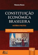 Capa do livro: Constituição Econômica Brasileira - História e Política, Filomeno Moraes