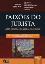 Capa do livro: Paixões do Jurista - Amor, Memória, Melancolia, Imaginação, Organizador Carlos Petit