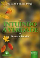 Capa do livro: Intuindo a Verdade - Textos e Poesias, Tatiana Bonatti Peres