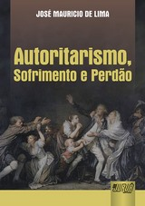 Capa do livro: Autoritarismo, Sofrimento e Perdão, José Maurício de Lima