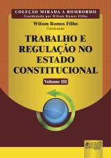 Capa do livro: Trabalho e Regulação no Estado Constitucional - Volume III, Coordenador: Wilson Ramos Filho