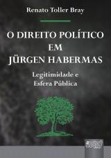 Capa do livro: Direito Político em Jürgen Habermas, O, Renato Toller Bray