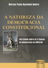 Capa do livro: Natureza da Democracia Constitucional, A - Um Estudo sobre as 5 Causas da Democracia na CRFB/88, Marcus Paulo Rycembel Boeira