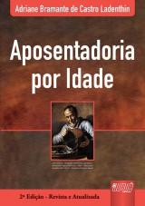 Capa do livro: Aposentadoria por Idade, Adriane Bramante de Castro Ladenthin