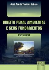 Capa do livro: Direito Penal Ambiental e seus Fundamentos - Parte Geral, José Danilo Tavares Lobato