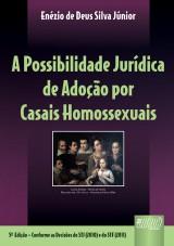 Capa do livro: Possibilidade Jurídica de Adoção por Casais Homossexuais, A - Conforme as Decisões do STJ (2010) e do STF (2011), Enézio de Deus Silva Júnior