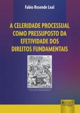 Capa do livro: Celeridade Processual como Pressuposto da Efetividade dos Direitos Fundamentais, Fabio Resende Leal