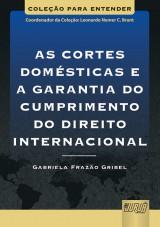 Capa do livro: Cortes Dom�sticas e a Garantia do Cumprimento do Direito Internacional, As - Cole��o Para Entender - Coordenador da Cole��o: Leonardo Nemer C. Brant, Gabriela Fraz�o Gribel