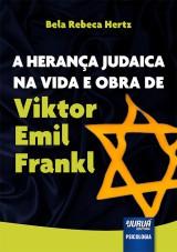Capa do livro: Herança Judaica na Vida e Obra de Viktor Emil Frankl, A, Bela Rebeca Hertz