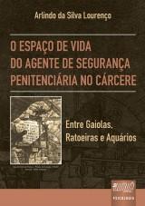 Capa do livro: Espaço de Vida do Agente de Segurança Penitenciária no Cárcere, O, Arlindo da Silva Lourenço