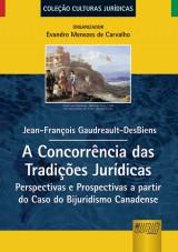 Capa do livro: Concorrência das Tradições Jurídicas, A, Jean-François Gaudreault-DesBiens – Organizador: Evandro Menezes de Carvalho