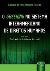 Capa do livro: Greening no Sistema Interamericano de Direitos Humanos, O - Pref�cio Prof. Valerio de Oliveira Mazzuoli, Gustavo de Faria Moreira Teixeira