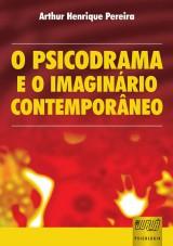 Capa do livro: Psicodrama e o Imaginário Contemporâneo, O, Arthur Henrique Pereira