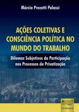 Capa do livro: Ações Coletivas e Consciência Política no Mundo do Trabalho - Dilemas Subjetivos da Participação nos Processos de Privatização, Márcia Prezotti Palassi
