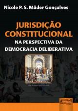 Capa do livro: Jurisdição Constitucional - Na Perspectiva da Democracia Deliberativa, Nicole P. S. Mäder Gonçalves