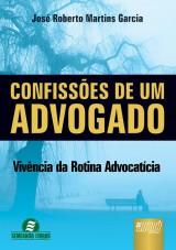 Capa do livro: Confissões de Um Advogado, José Roberto Martins Garcia