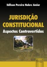 Capa do livro: Jurisdi��o Constitucional - Aspectos Controvertidos, Edilson Pereira Nobre J�nior