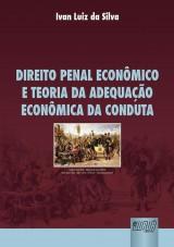 Capa do livro: Direito Penal Econômico e Teoria da Adequação Econômica da Conduta, Ivan Luiz da Silva