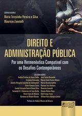 Capa do livro: Direito e Administração Pública - Por uma Hermenêutica Compatível com os Desafios Contemporâneos, Coords.: Maria Teresinha Pereira e Silva e Maurício Zanotelli