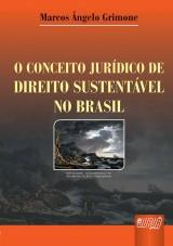 Capa do livro: Conceito Jurídico de Direito Sustentável no Brasil, O, Marcos Ângelo Grimone