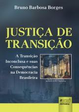 Capa do livro: Justiça de Transição - A Transição Inconclusa e suas Consequências na Democracia Brasileira, Bruno Barbosa Borges