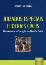Capa do livro: Juizados Especiais Federais Cíveis, Gerson Luiz Rocha