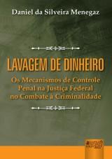 Capa do livro: Lavagem de Dinheiro - Os Mecanismos de Controle Penal na Justiça Federal no Combate à Criminalidade, Daniel da Silveira Menegaz