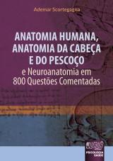 Capa do livro: Anatomia Humana, Anatomia da Cabeça e do Pescoço - e Neuroanatomia em 800 Questões Comentadas, Ademar Scortegagna