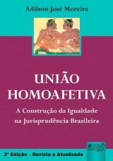 Capa do livro: União Homoafetiva - A Construção da Igualdade na Jurisprudência Brasileira - 2ª Edição – Revista e Atualizada, Adilson José Moreira