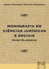 Capa do livro: Monografia em Ciências Jurídicas e Sociais - Como Elaborar, Jorge Pinheiro e Franci Hounsell