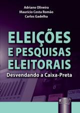 Capa do livro: Eleições e Pesquisas Eleitorais - Desvendando a Caixa-Preta, Adriano Oliveira, Maurício Costa Romão e Carlos Gadelha