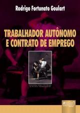 Capa do livro: Trabalhador Autônomo e Contrato de Emprego, Rodrigo Fortunato Goulart