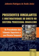 Capa do livro: Precedentes Vinculantes e Irretroatividade do Direito no Sistema Processual Brasileiro, Jaldemiro Rodrigues de Ataíde Júnior